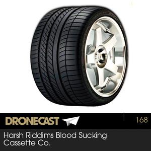 Dronecast 168: Harsh Riddims Blood Sucking Cassette Co.