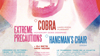 Soirée New Noise In France #2 : Cobra + Extreme Precautions + Hangman's Chair au Trabendo