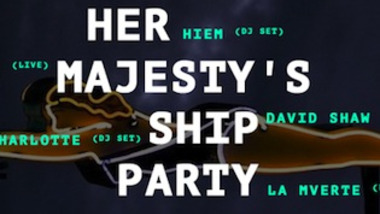 "Her Majesty's Ship Party ""She Like Remixes"" Release Party : Hiem, S.R. Krebs, David Shaw, La Mverte"