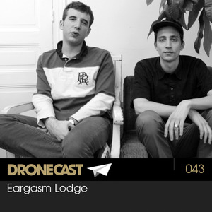 Dronecast 043: Eargasm Lodge