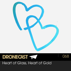 Dronecast 068: Heart of Glass, Heart of Gold