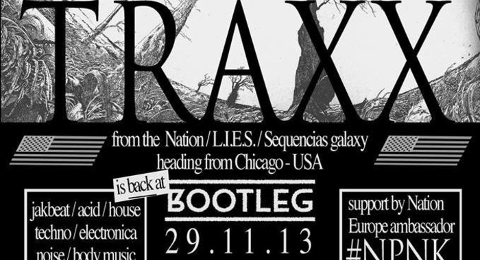 Traxx (Nation, L.I.E.S., Sequencias) et #NPNK au Bootleg