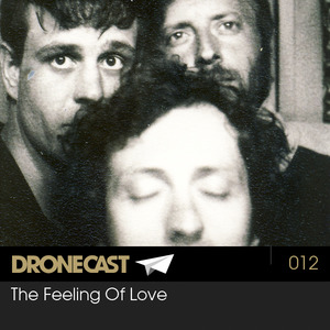 Dronecast 012: The Feeling Of Love