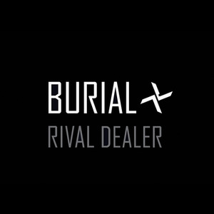 Burial: Rival Dealer