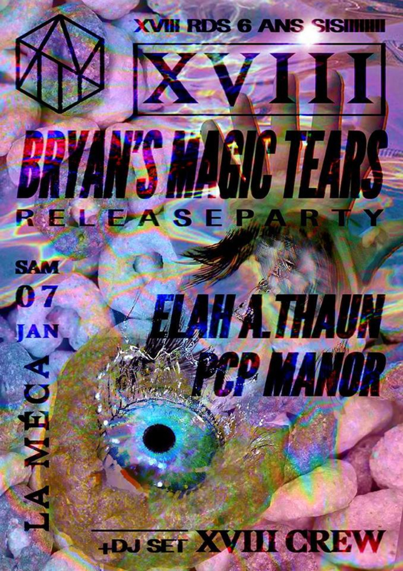 Bryan's Magic Tears Release Party + XVIII Rds 6th Birthday à la Mécanique Ondulatoire