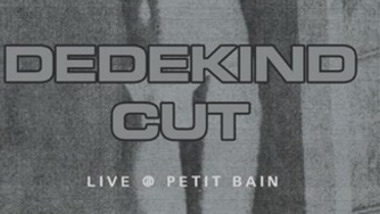 I've seen the future 13 : Dedekind CUT au Petit Bain