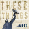 Looper - Impossible Things
