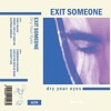 "EXIT SOMEONE - Fade To Black (from the EP ""Dry Your Eyes/ 2017 Jan)"