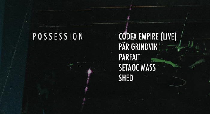 Possession : Shed, Setaoc Mass, Pär Grindvik & Codex Empire au Dock Eiffel
