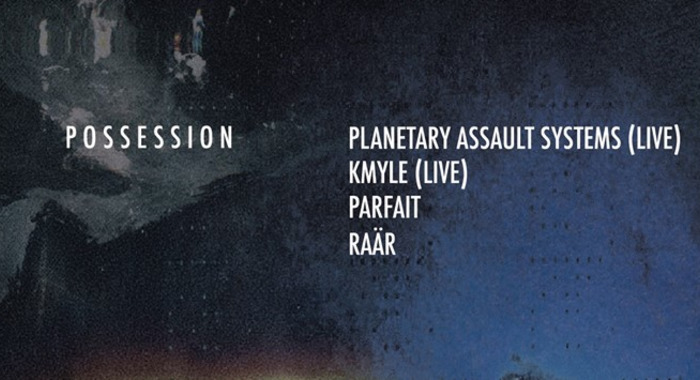 Possession : Planetary Assault Systems, Kmyle, Raär et Parfait à Nuits Fauves