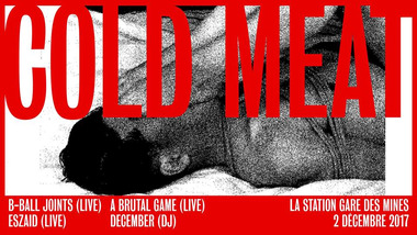 Cold Meat : B-Ball Joints, Eszaid, A Brutal Game, December à la Station - Gare des Mines