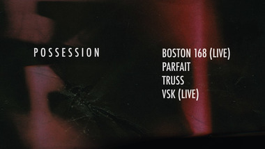 Possession : Truss, VSK (live), Boston 168 (live), Parfait.